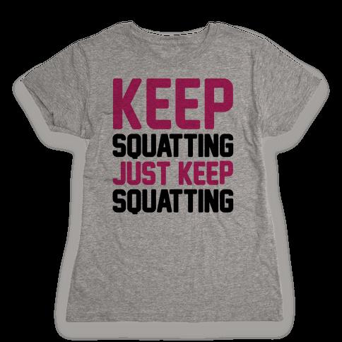 Keep Squatting Just Keep Squatting  Womens T-Shirt