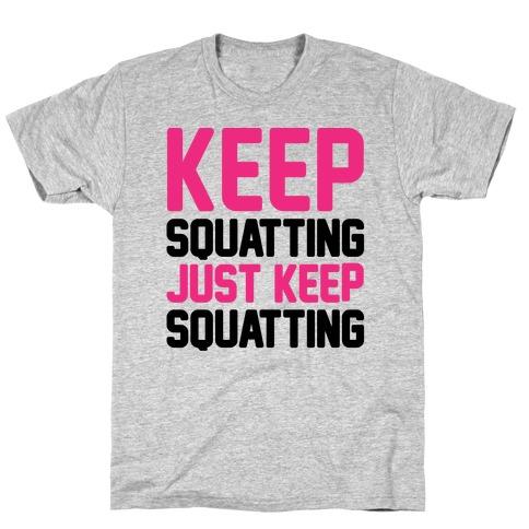 Keep Squatting Just Keep Squatting Mens/Unisex T-Shirt