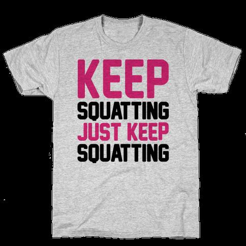 Keep Squatting Just Keep Squatting  Mens T-Shirt