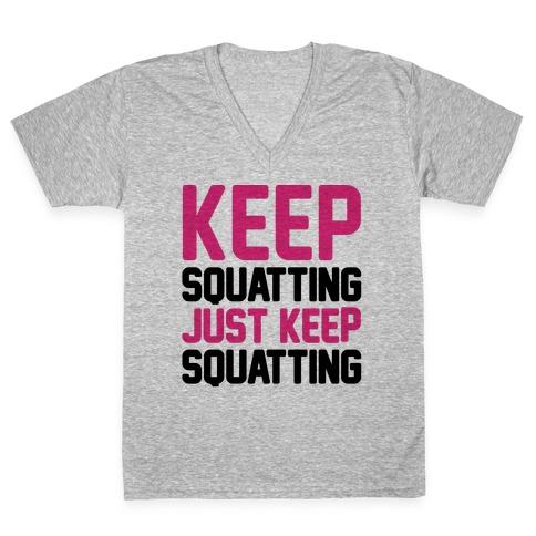 Keep Squatting Just Keep Squatting V-Neck Tee Shirt