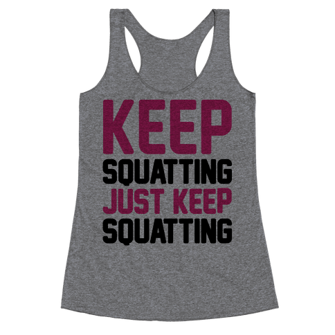 Keep Squatting Just Keep Squatting  Racerback Tank Top