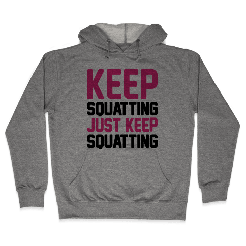 Keep Squatting Just Keep Squatting  Hooded Sweatshirt