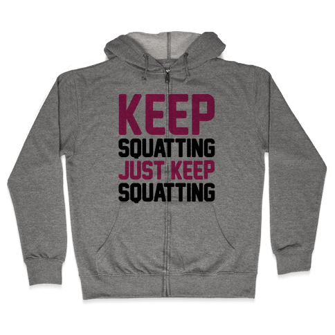 Keep Squatting Just Keep Squatting  Zip Hoodie
