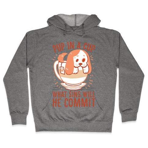 Pup In A Cup, What Sins Will He Commit? Hooded Sweatshirt