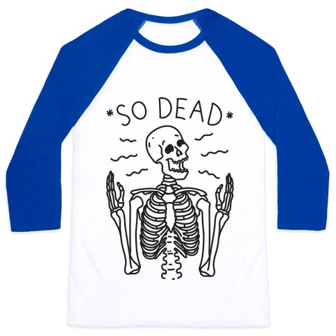 So Dead Skeleton  Baseball Tee