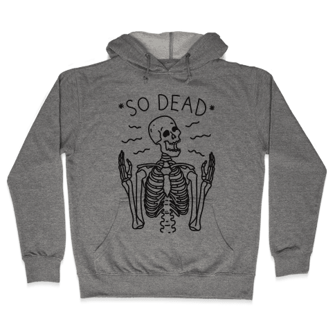So Dead Skeleton  Hooded Sweatshirt