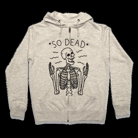 So Dead Skeleton  Zip Hoodie
