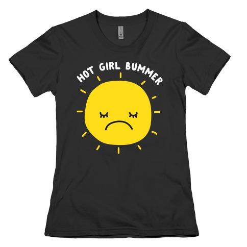 Hot Girl Bummer Womens T-Shirt