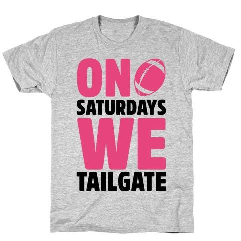 On Saturdays We Tailgate Mens/Unisex T-Shirt
