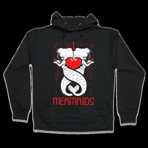 I Love Mermaids Hooded Sweatshirt