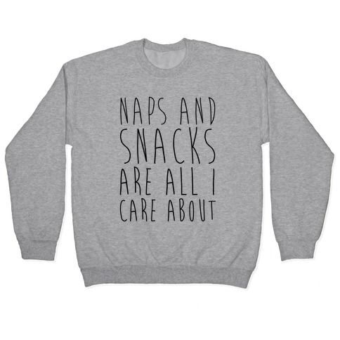 Naps and Snacks are All I Care About Pullover