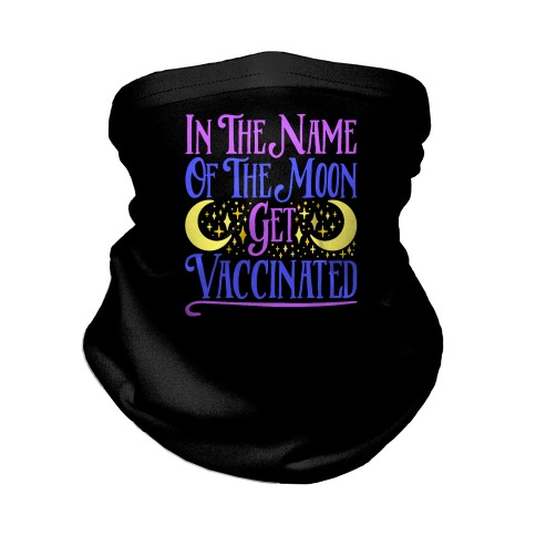 In The Name of The Moon Get Vaccinated Parody Neck Gaiter