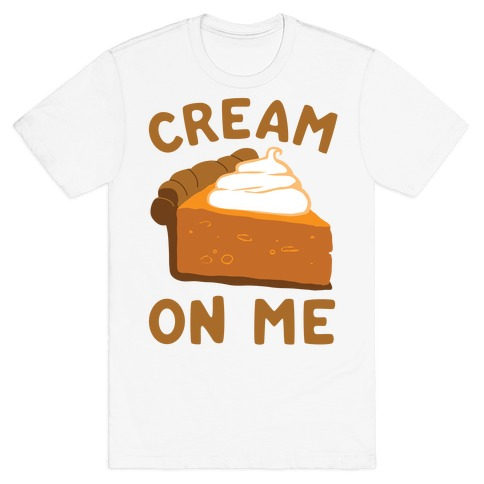Cream On Me T-Shirt