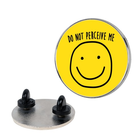 Do Not Perceive Me Pin