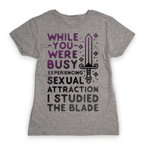 While You Were Busy Experiencing Sexual Attraction Womens T-Shirt