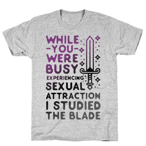 While You Were Busy Experiencing Sexual Attraction Mens/Unisex T-Shirt
