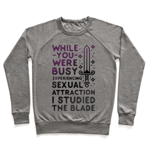 While You Were Busy Experiencing Sexual Attraction Pullover