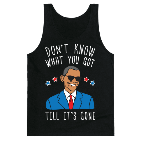 Don't Know What You Got Till It's Gone - Obama Tank Top
