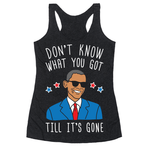 Don't Know What You Got Till It's Gone - Obama Racerback Tank Top
