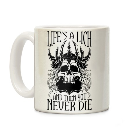 Life's a Lich, And Then You Never Die Coffee Mug