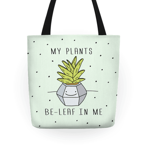 My Plants Be-Leaf In Me Tote