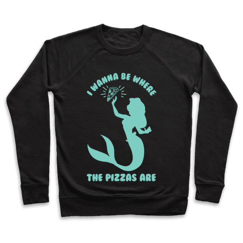 I Wanna Be Where The Pizzas Are Pullover