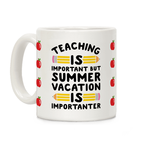 Teaching Is Important But Summer Vacation Is Importanter Coffee Mug