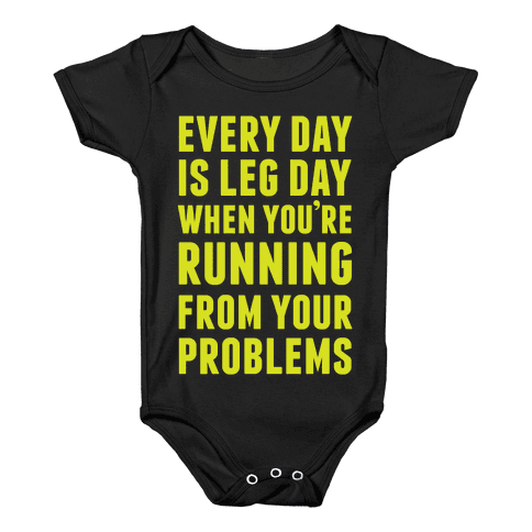 Every Day Is Leg Day When You're Running From Your Problems Baby Onesy