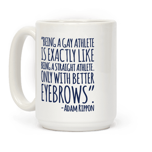 Gay Athletes Have Better Eyebrows Adam Rippon Quote Coffee Mug