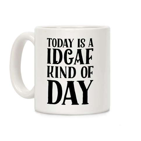 Today Is A IDGAF Kind Of Day Coffee Mug