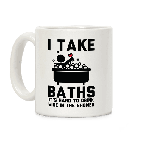 I Take Baths Coffee Mug