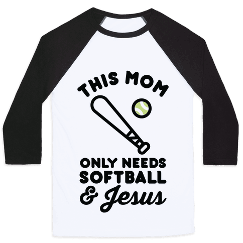 This Mom Only Needs Softball and Jesus Baseball Tee