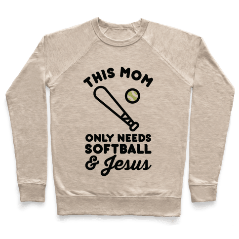 This Mom Only Needs Softball and Jesus Pullover