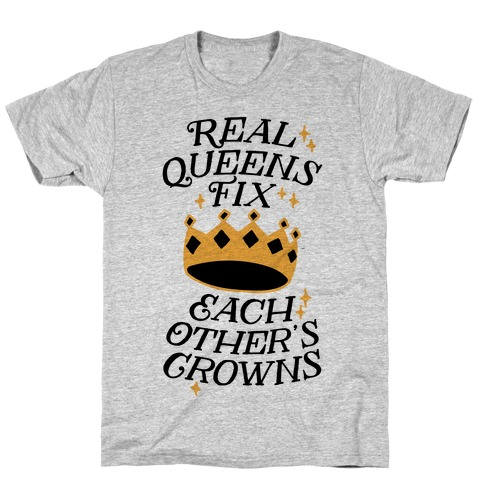 Real Queens Fix Each Other's Crowns T-Shirt