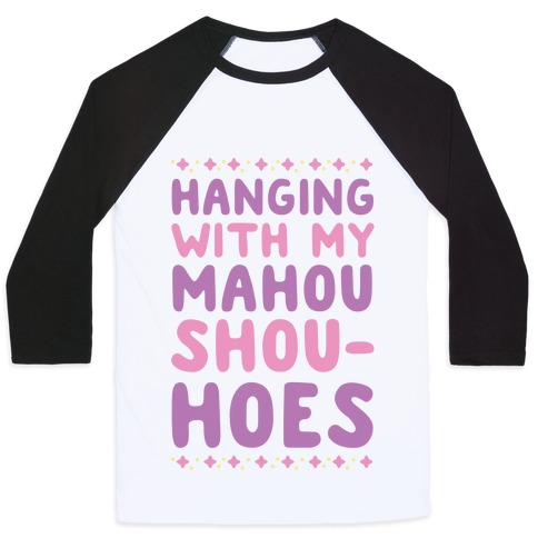 Hanging With My Mahou Shou-hoes Baseball Tee