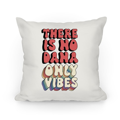 There Is No Dana, Only Vibes Parody Pillow