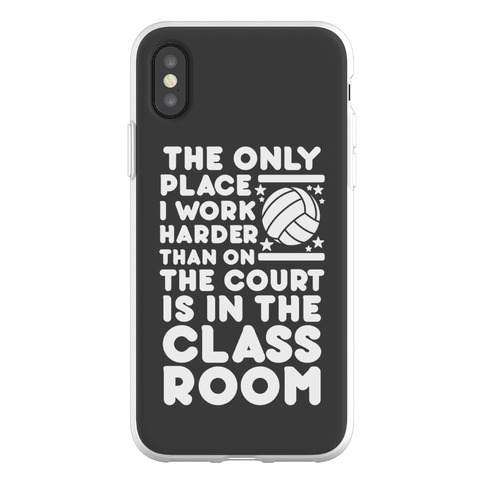 The Only Place I work Harder Than On the Court is in the Class Room Volleyball Phone Flexi-Case