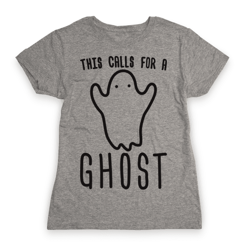 This Calls For A Ghost Womens T-Shirt