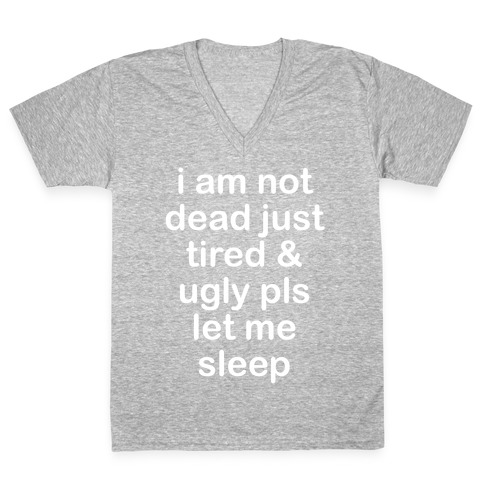 I Am Not Dead Just Tired & Ugly Please Let Me Sleep V-Neck Tee Shirt
