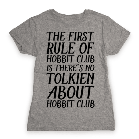 The First Rule Of Hobbit Club Is There's No Tolkien About Hobbit Club  Womens T-Shirt