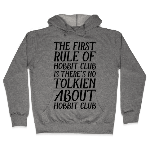 The First Rule Of Hobbit Club Is There's No Tolkien About Hobbit Club  Hooded Sweatshirt