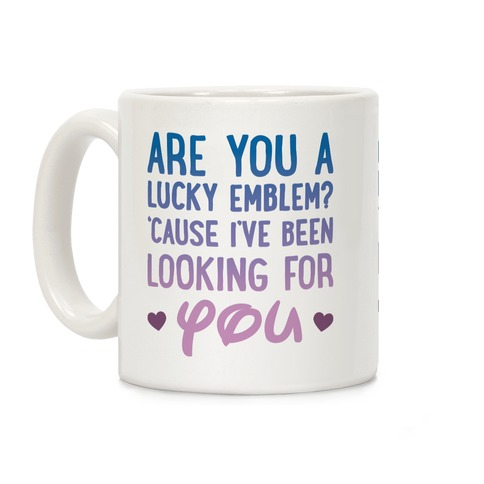 Are You A Lucky Emblem? 'Cause I've Been Looking For You Coffee Mug