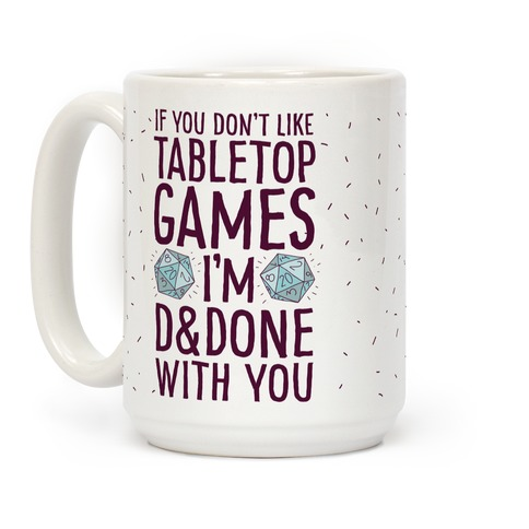 If You Don't Like Tabletop Games I'm D&Done With You Coffee Mug