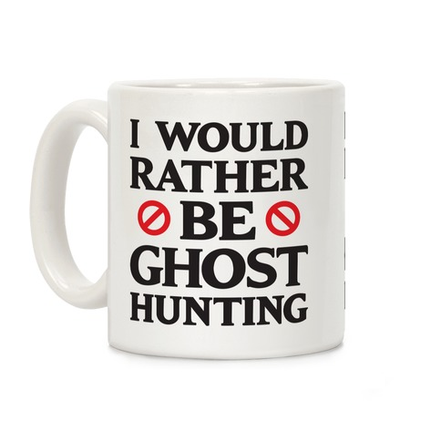 I Would Rather Be Ghost Hunting Coffee Mug