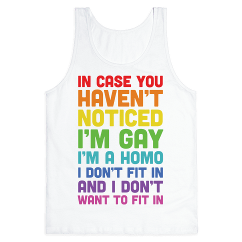 In Case You Didn't Notice I'm Gay Tank Top
