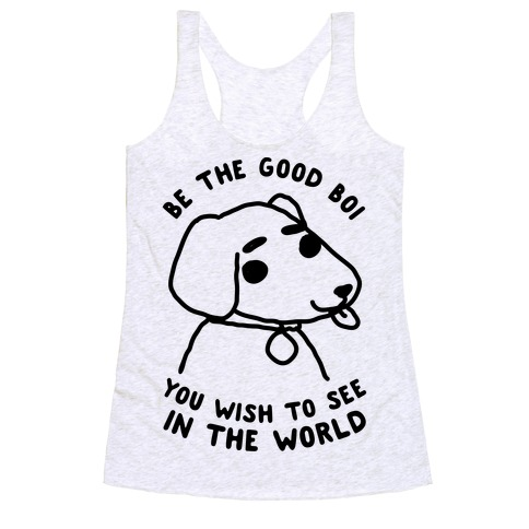 Be the Good Boi You Wish to See in the World Racerback Tank Top