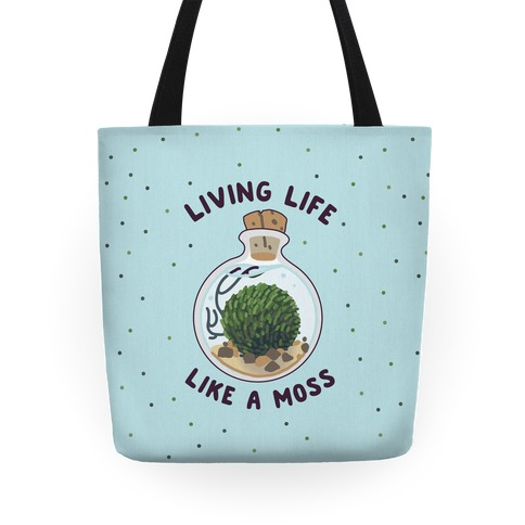 Living Life Like a Moss Tote