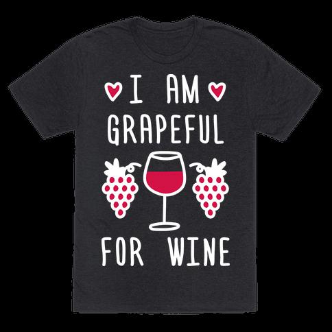 I Am Grapeful For Wine
