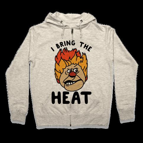 I Bring the Heat Heat Miser Zip Hoodie