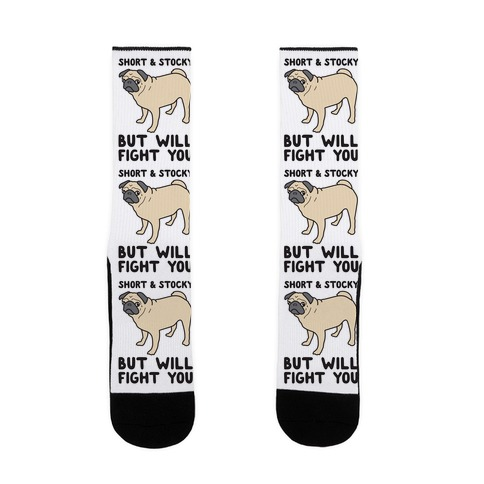 Short & Stocky But Will Fight You Pug Sock